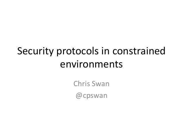 Security protocols in constrained environments Chris Swan @cpswan