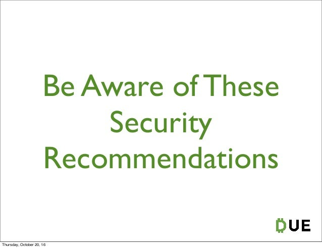 Be Aware of These Security Recommendations Thursday, October 20, 16