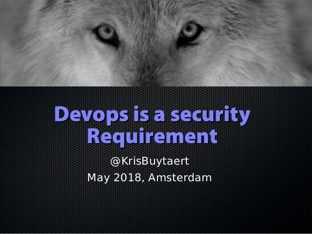 Devops is a securityDevops is a security RequirementRequirement @KrisBuytaert May 2018, Amsterdam
