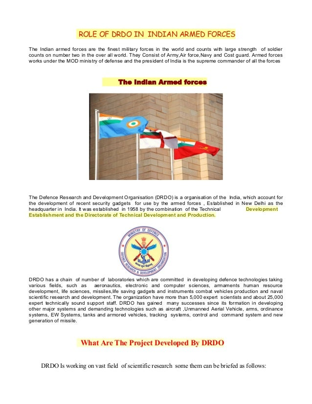 ROLE OF DRDO IN INDIAN ARMED FORCES The Indian armed forces are the finest military forces in the world and counts with la...