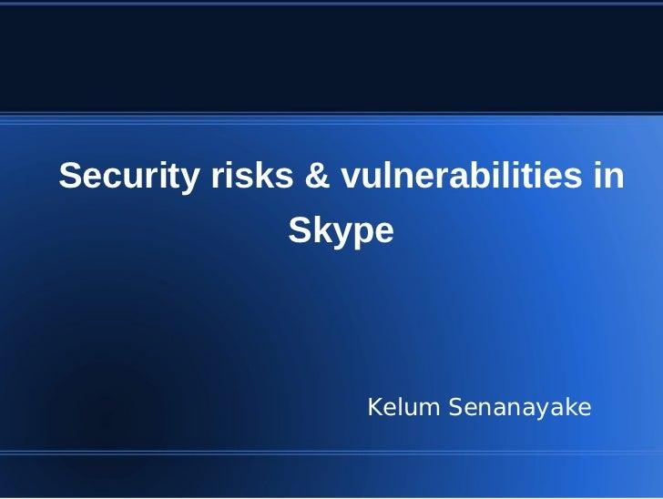 Security risks & vulnerabilities in              Skype                   Kelum Senanayake
