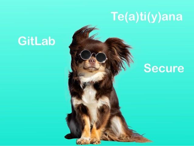 GitLab Secure Te(a)ti(y)ana