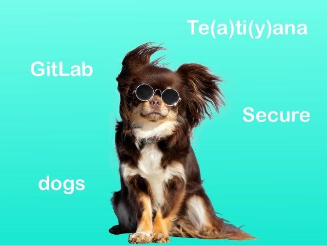GitLab Secure dogs Te(a)ti(y)ana