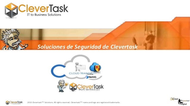 Soluciones NetIQ Soluciones de Seguridad de Clevertask  Powered by  Security Operations Center  2013 Clevertask®™ Solution...