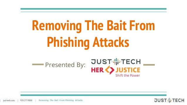 Removing The Bait From Phishing Attacks Presented By: