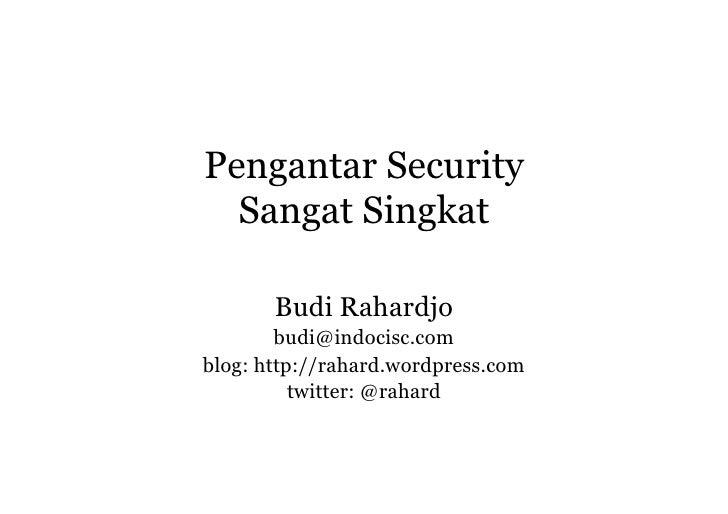 Pengantar Security  Sangat Singkat       Budi Rahardjo        budi@indocisc.comblog: http://rahard.wordpress.com          ...