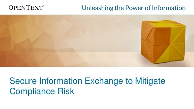 Secure Information Exchange to Mitigate Compliance Risk