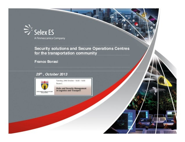 Security solutions and Secure Operations Centres for the transportation community Franco Borasi  29th , October 2013