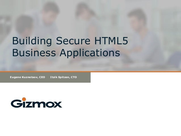 Building Secure HTML5 Business Applications Eugene Kuznetsov, CEO  Itzik Spitzen, CTO