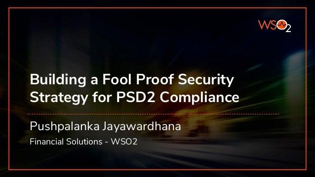 Building a Fool Proof Security Strategy for PSD2 Compliance Pushpalanka Jayawardhana Financial Solutions - WSO2