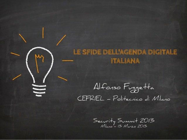 LE SFIDE DELLAGENDA DIGITALE           ITALIANA      Alfonso Fuggetta CEFRIEL – Politecnico di Milano      Security Summit...