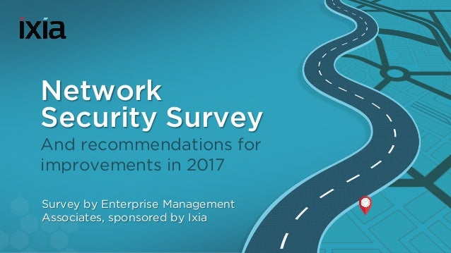 Network Security Survey And recommendations for improvements in 2017 Survey by Enterprise Management Associates, sponsored...