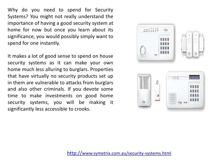 Why do you need to spend for SecuritySystems? You might not really understand theimportance of having a good security syst...