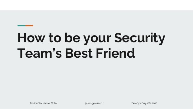 Emily Gladstone Cole @unixgeekem DevOpsDaysSV 2018 How to be your Security Team's Best Friend