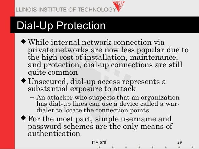 ITM 578 29 ILLINOIS INSTITUTE OF TECHNOLOGY Dial-Up Protection  While internal network connection via private networks ar...