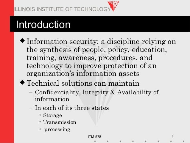 ITM 578 4 ILLINOIS INSTITUTE OF TECHNOLOGY Introduction  Information security: a discipline relying on the synthesis of p...