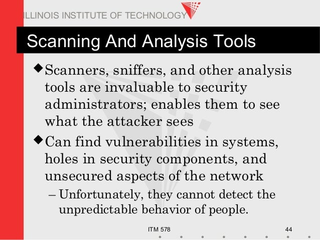ITM 578 44 ILLINOIS INSTITUTE OF TECHNOLOGY Scanning And Analysis Tools Scanners, sniffers, and other analysis tools are ...