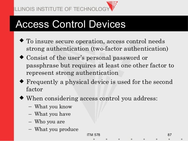 ITM 578 87 ILLINOIS INSTITUTE OF TECHNOLOGY Access Control Devices  To insure secure operation, access control needs stro...
