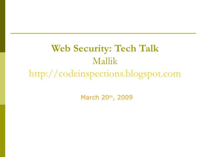 Web Security: Tech Talk Mallik http://codeinspections.blogspot.com March 20 th , 2009