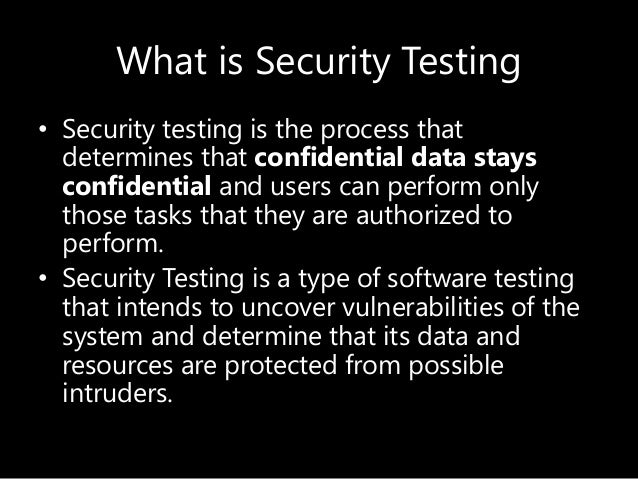 What is Security Testing • Security testing is the process that determines that confidential data stays confidential and u...