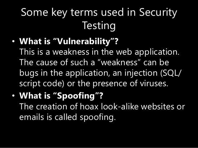 """Some key terms used in Security Testing • What is """"Vulnerability""""? This is a weakness in the web application. The cause of..."""