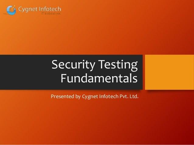 Security TestingFundamentalsPresented by Cygnet Infotech Pvt. Ltd.