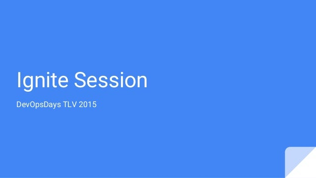 Ignite Session DevOpsDays TLV 2015
