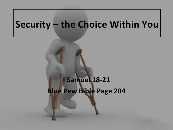 Security – the Choice Within You I Samuel 18-21 Blue Pew Bible Page 204