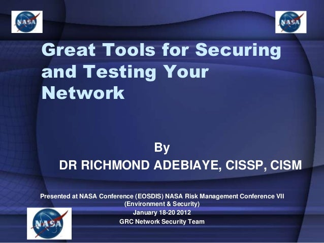 Great Tools for Securing and Testing Your Network By DR RICHMOND ADEBIAYE, CISSP, CISM Presented at NASA Conference (EOSDI...