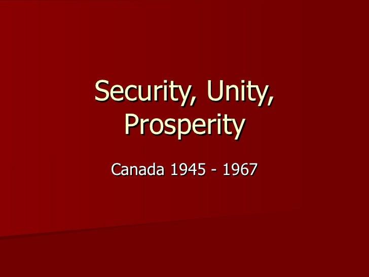 Security, Unity, Prosperity Canada 1945 - 1967