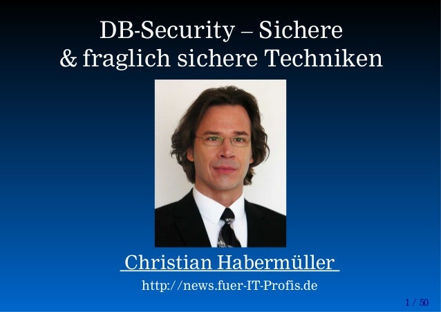1 / 50 DB-Security – Sichere & fraglich sichere Techniken Christian Habermüller http://news.fuer-IT-Profis.de