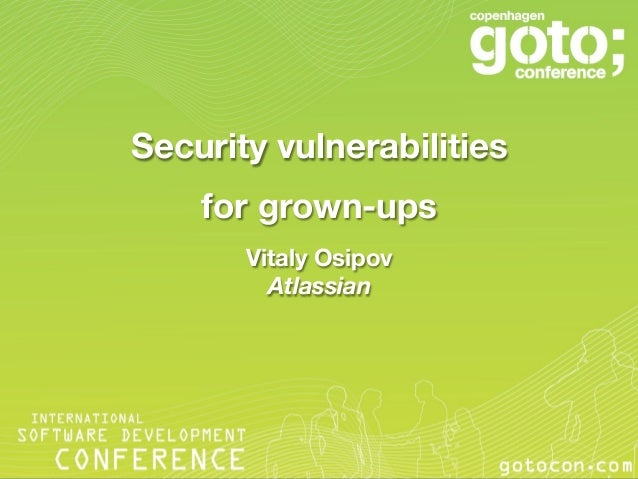 Security vulnerabilities    for grown-ups       Vitaly Osipov         Atlassian