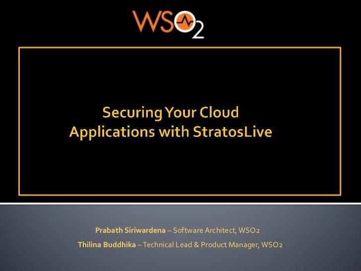 Prabath Siriwardena – Software Architect, WSO2Thilina Buddhika – Technical Lead & Product Manager, WSO2
