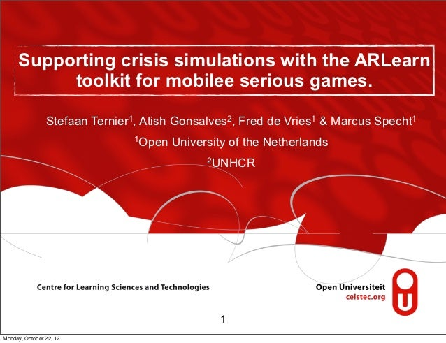 Supporting crisis simulations with the ARLearn          toolkit for mobilee serious games.                Stefaan Ternier1...