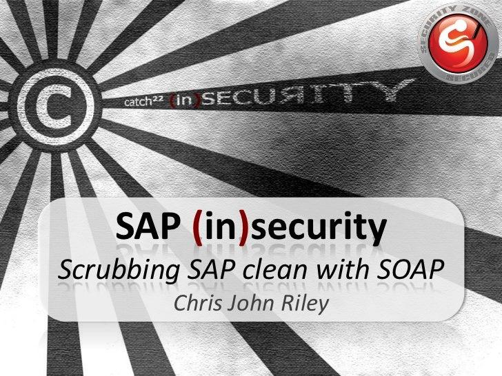SAP (in)securityScrubbing SAP clean with SOAP        Chris John Riley