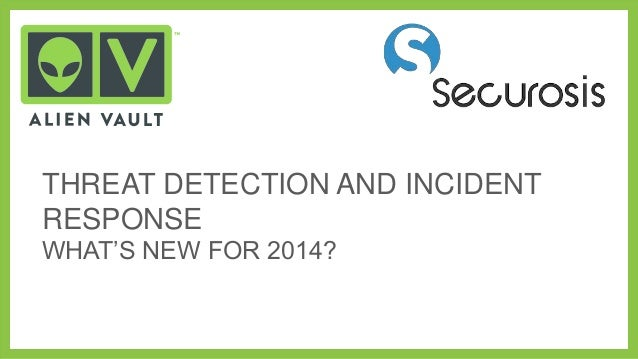 """THREAT DETECTION AND INCIDENT RESPONSE WHAT""""S NEW FOR 2014?"""