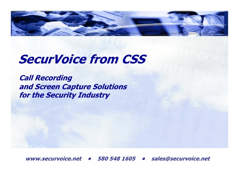 SecurVoice from CSS Call Recording and Screen Capture Solutions for the Security Industry      www.securvoice.net   •   58...