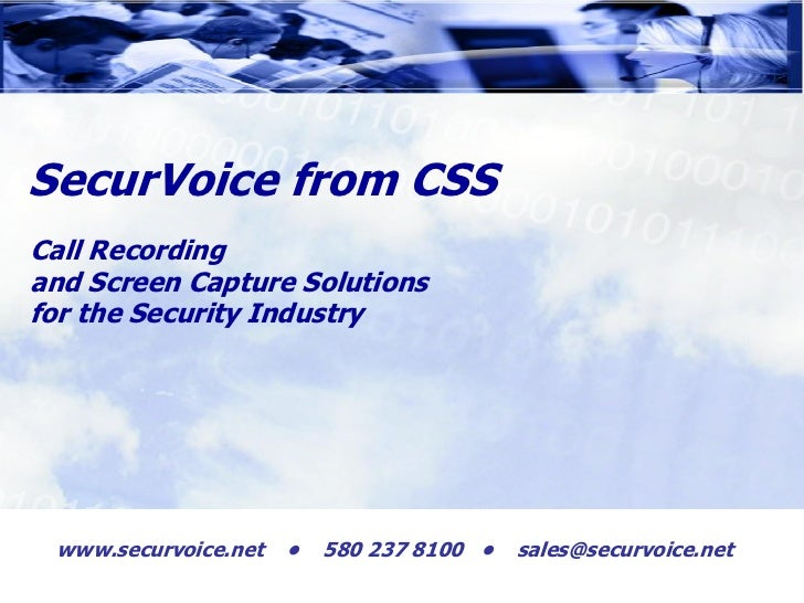 SecurVoice from CSSCall Recordingand Screen Capture Solutionsfor the Security Industry www.securvoice.net   •   580 237 81...