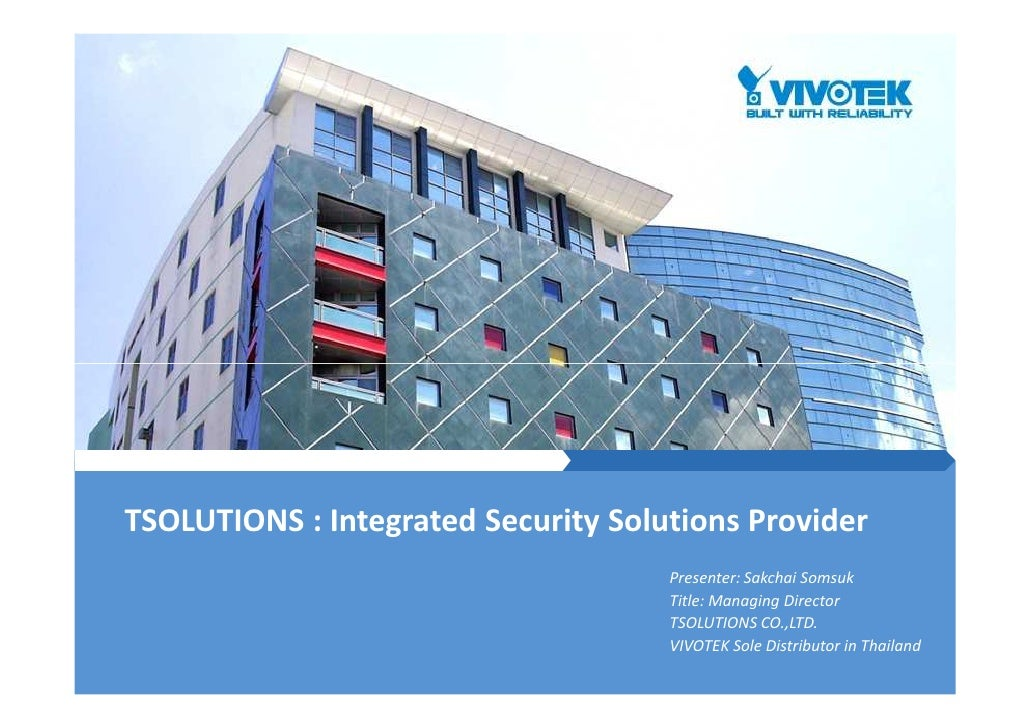 TSOLUTIONS : Integrated Security Solutions Provider                                     Presenter: Sakchai Somsuk         ...