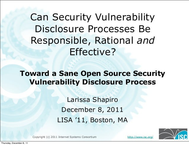 Copyright (c) 2011 Internet Systems Consortium http://www.isc.org/ Can Security Vulnerability Disclosure Processes Be Resp...