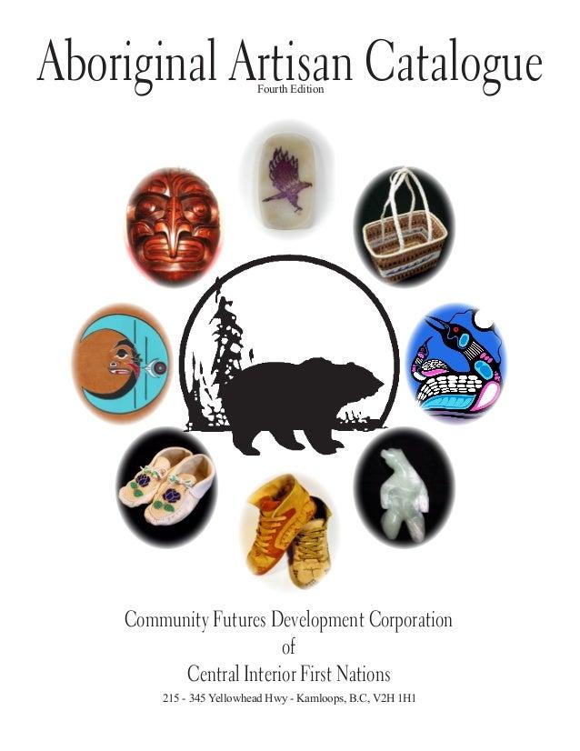 Aboriginal Artisan Catalogue Fourth Edition  Community Futures Development Corporation of Central Interior First Nations 2...