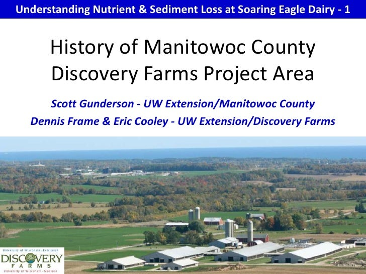 Understanding Nutrient & Sediment Loss at Soaring Eagle Dairy - 1<br />History of Manitowoc County Discovery Farms Project...