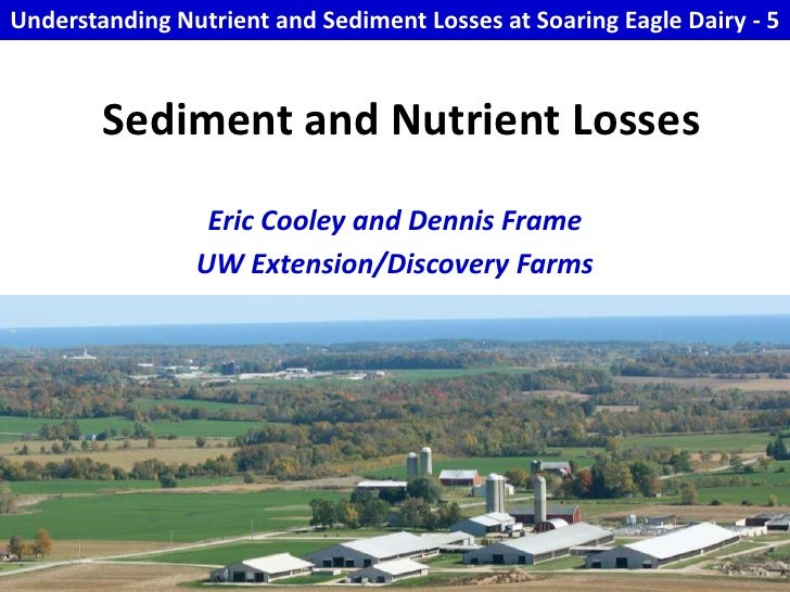 Understanding Nutrient and Sediment Losses at Soaring Eagle Dairy - 5<br />Sediment and Nutrient Losses <br />Eric Cooley ...