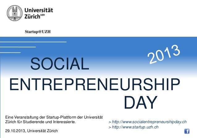 Soial Entrepreneurship Day 2012  SOCIAL ENTREPRENEURSHIP  DAY Eine Veranstaltung der Startup-Plattform der Universität Zür...