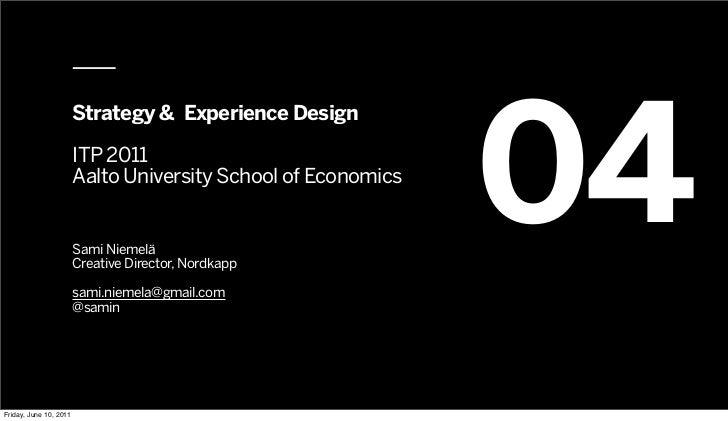 04                        Strategy & Experience Design                        ITP 2011                        Aalto Univer...
