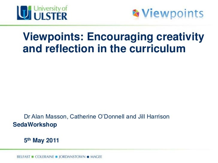 Viewpoints: Encouraging creativity and reflection in the curriculum<br />Dr Alan Masson, Catherine O'Donnell and Jill Har...