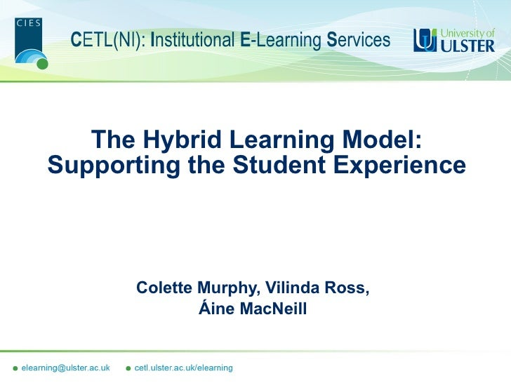 The Hybrid Learning Model: Supporting the Student Experience Colette Murphy, Vilinda Ross,  Áine MacNeill