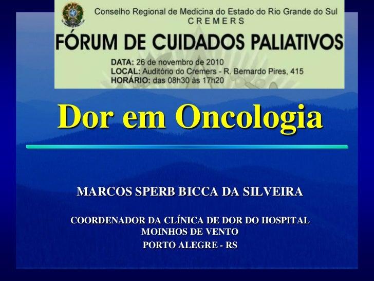 Dor em Oncologia MARCOS SPERB BICCA DA SILVEIRACOORDENADOR DA CLÍNICA DE DOR DO HOSPITAL          MOINHOS DE VENTO        ...