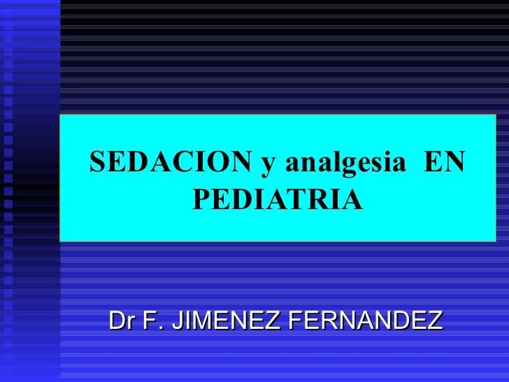 SEDACION y analgesia  EN PEDIATRIA Dr F. JIMENEZ FERNANDEZ