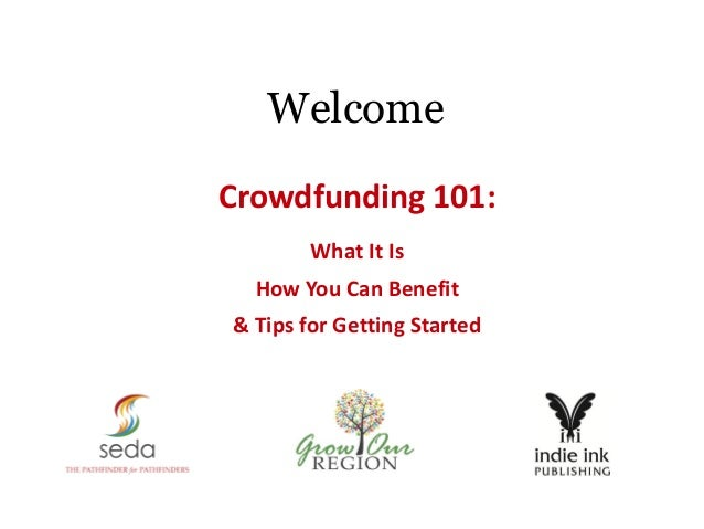 Welcome Crowdfunding 101: What It Is How You Can Benefit & Tips for Getting Started